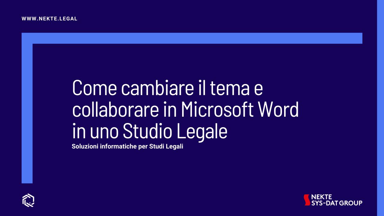 Come cambiare il tema e collaborare in Microsoft Word in uno Studio Legale